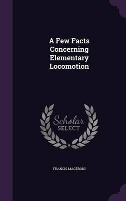 A Few Facts Concerning Elementary Locomotion by Francis Maceroni