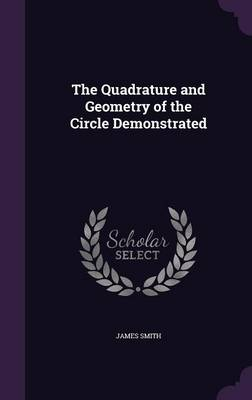 The Quadrature and Geometry of the Circle Demonstrated by James (University of Queensland University of Durham University of Durham University of Queensland University of Durham  Smith