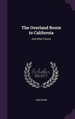 The Overland Route to California And Other Poems by John (Cranfield School of Management Cranfield School of Management, UK Cranfield School of Management, UK University of  Ward