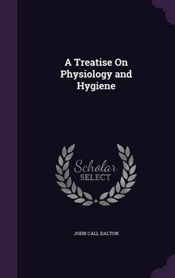 A Treatise on Physiology and Hygiene by John Call Dalton