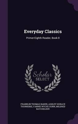 Everyday Classics Primer-Eighth Reader, Book 8 by Franklin Thomas Baker, Ashley Horace Thorndike, Fannie Wyche Dunn