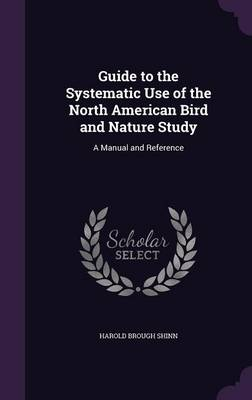 Guide to the Systematic Use of the North American Bird and Nature Study A Manual and Reference by Harold Brough Shinn