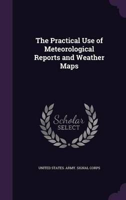 The Practical Use of Meteorological Reports and Weather Maps by United States Army Signal Corps