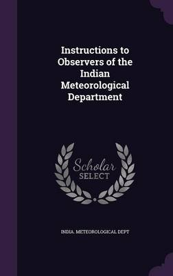 Instructions to Observers of the Indian Meteorological Department by India Meteorological Dept