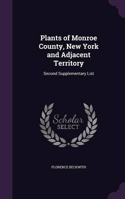 Plants of Monroe County, New York and Adjacent Territory Second Supplementary List by Florence Beckwith