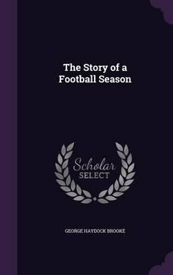 The Story of a Football Season by George Haydock Brooke