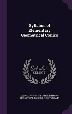 Syllabus of Elementary Geometrical Conics by Association for the Improvement of Geome