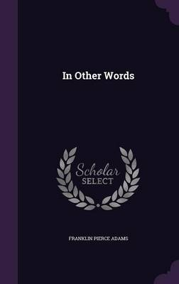 In Other Words by Franklin Pierce Adams