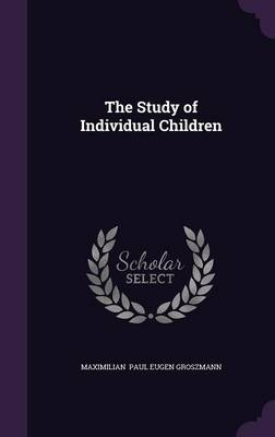 The Study of Individual Children by Maximilian Paul Eugen Groszmann