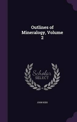 Outlines of Mineralogy, Volume 2 by John Kidd