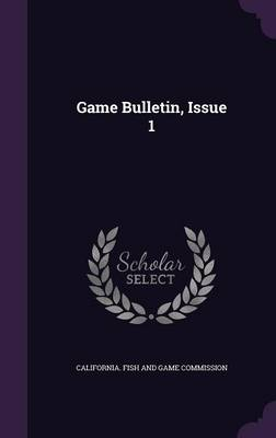 Game Bulletin, Issue 1 by California Fish and Game Commission