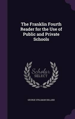 The Franklin Fourth Reader for the Use of Public and Private Schools by George Stillman Hillard