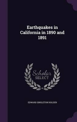 Earthquakes in California in 1890 and 1891 by Edward Singleton Holden