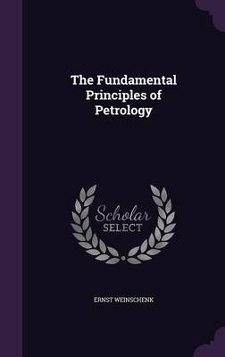 The Fundamental Principles of Petrology by Ernst Weinschenk