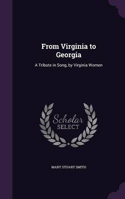 From Virginia to Georgia A Tribute in Song, by Virginia Women by Mary Stuart Smith
