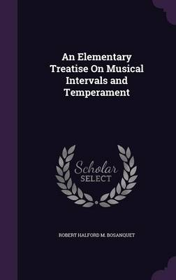 An Elementary Treatise on Musical Intervals and Temperament by Robert Halford M Bosanquet
