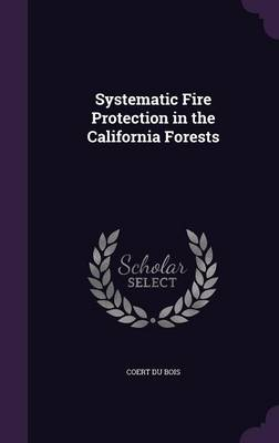 Systematic Fire Protection in the California Forests by Coert Du Bois