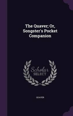 The Quaver; Or, Songster's Pocket Companion by Quaver