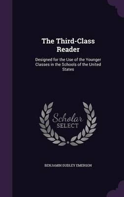 The Third-Class Reader Designed for the Use of the Younger Classes in the Schools of the United States by Benjamin Dudley Emerson