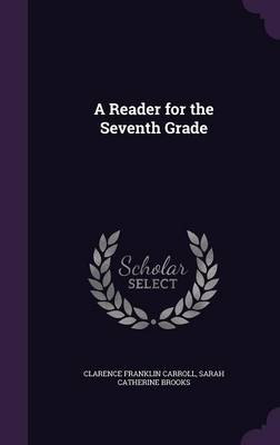 A Reader for the Seventh Grade by Clarence Franklin Carroll, Sarah Catherine Brooks