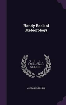 Handy Book of Meteorology by Alexander (University of Birmingham) Buchan