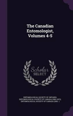 The Canadian Entomologist, Volumes 4-5 by Entomological Society of Ontario, Entomological Society of Canada (1863-18