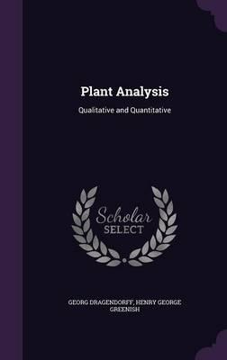 Plant Analysis Qualitative and Quantitative by Georg Dragendorff, Henry George Greenish