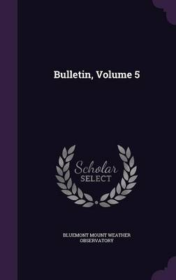 Bulletin, Volume 5 by Bluemont Mount Weather Observatory