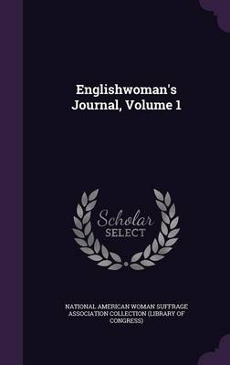 Englishwoman's Journal, Volume 1 by National American Woman Suffrage Associa