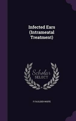 Infected Ears (Intrameatal Treatment) by F Faulder White