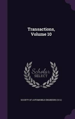 Transactions, Volume 10 by Society of Automobile Engineers (U S )