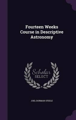 Fourteen Weeks Course in Descriptive Astronomy by Joel Dorman Steele