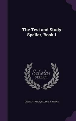 The Test and Study Speller, Book 1 by Daniel Starch, George A Mirick