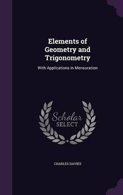 Elements of Geometry and Trigonometry With Applications in Mensuration by Charles Davies
