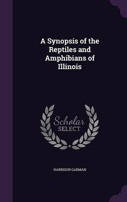 A Synopsis of the Reptiles and Amphibians of Illinois by Harrison Garman