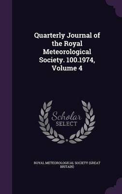 Quarterly Journal of the Royal Meteorological Society. 100.1974, Volume 4 by Royal Meteorological Society (Great Brit
