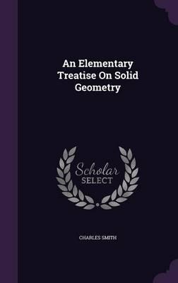 An Elementary Treatise on Solid Geometry by Charles (Swansea Metropolitan University) Smith
