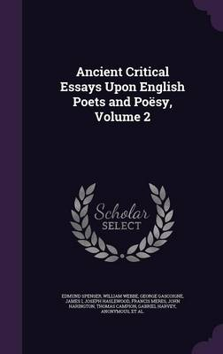 Ancient Critical Essays Upon English Poets and Poesy, Volume 2 by Professor Edmund Spenser, William Webbe, George Gascoigne