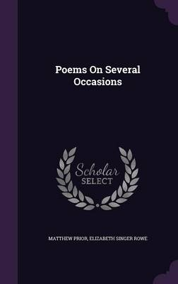 Poems on Several Occasions by Matthew Prior, Elizabeth Singer Rowe