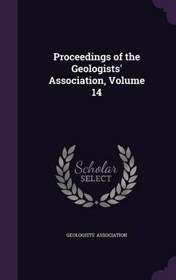 Proceedings of the Geologists' Association, Volume 14 by Geologists' Association