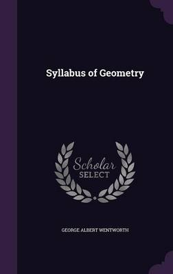 Syllabus of Geometry by George Albert Wentworth
