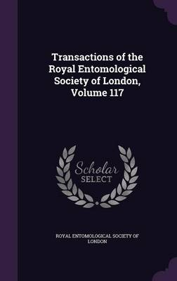 Transactions of the Royal Entomological Society of London, Volume 117 by Royal Entomological Society of London