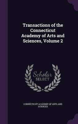 Transactions of the Connecticut Academy of Arts and Sciences, Volume 2 by Connecticut Academy of Arts and Sciences