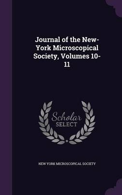 Journal of the New-York Microscopical Society, Volumes 10-11 by New York Microscopical Society