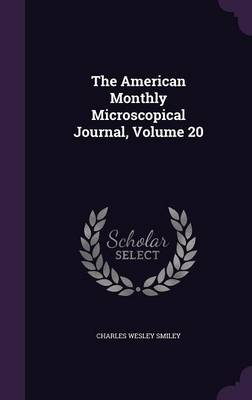 The American Monthly Microscopical Journal, Volume 20 by Charles Wesley Smiley