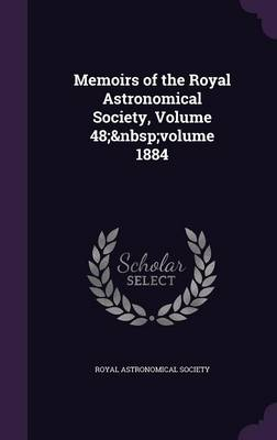 Memoirs of the Royal Astronomical Society, Volume 48; Volume 1884 by Royal Astronomical Society