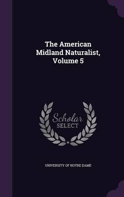 The American Midland Naturalist, Volume 5 by University of Notre Dame