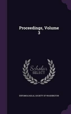 Proceedings, Volume 3 by Entomological Society of Washington