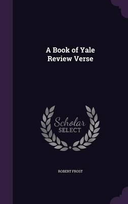 A Book of Yale Review Verse by Robert Frost