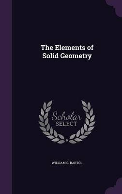 The Elements of Solid Geometry by William C Bartol